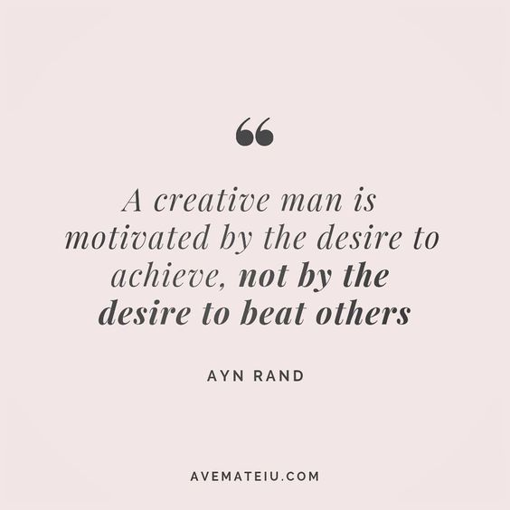 A creative man is motivated by the desire to achieve, not by the desire to beat others. Ayn Rand Quote 168 😏😎🔝•••#quote #quotes #quoteoftheday #qotd #motivation #inspiration #instaquotes #quotesgram #quotestags #motivational #inspo #motivationalquotes #inspirational #inspirationalquotes #inspirationoftheday #positive #life #succes #blogger #successquotes #confidence #happy #beautiful #lyrics #instadaily #bestoftheday #quotes #lovequotes #goodvibes