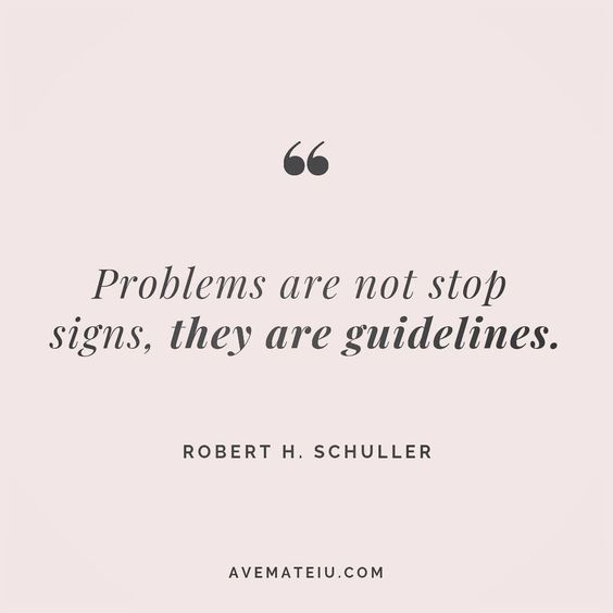 Problems are not stop signs, they are guidelines. Robert H. Schuller Quote 170 😏😎🔝•••#quote #quotes #quoteoftheday #qotd #motivation #inspiration #instaquotes #quotesgram #quotestags #motivational #inspo #motivationalquotes #inspirational #inspirationalquotes #inspirationoftheday #positive #life #succes #blogger #successquotes #confidence #happy #beautiful #lyrics #instadaily #bestoftheday #quotes #lovequotes #goodvibes