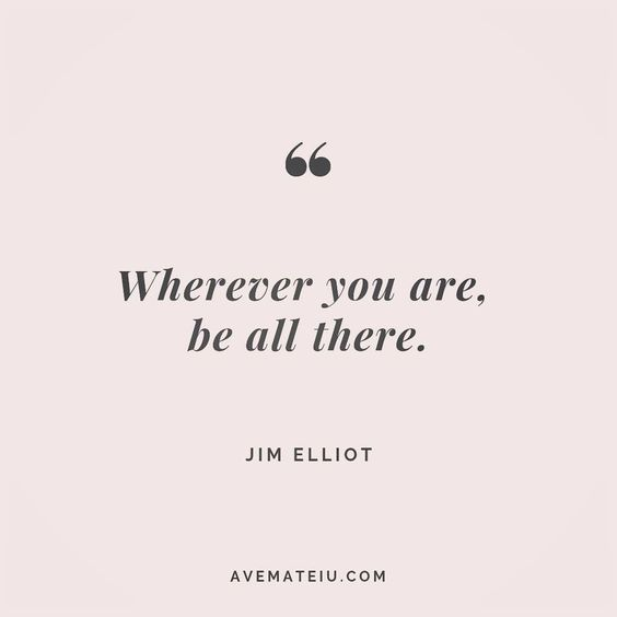 Wherever you are, be all there. Jim Elliott Quote 175 😏😎🔝•••#quote #quotes #quoteoftheday #qotd #motivation #inspiration #instaquotes #quotesgram #quotestags #motivational #inspo #motivationalquotes #inspirational #inspirationalquotes #inspirationoftheday #positive #life #succes #blogger #successquotes #confidence #happy #beautiful #lyrics #instadaily #bestoftheday #quotes #lovequotes #goodvibes