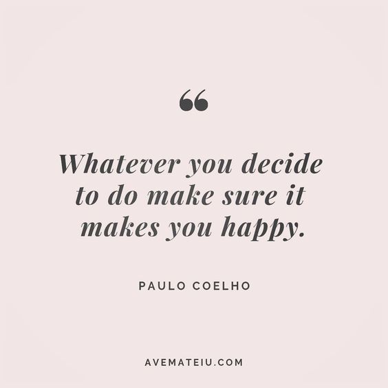 Whatever you decide to do make sure it makes you happy. Paulo Coelho Quote 179 😏😎🔝•••#quote #quotes #quoteoftheday #qotd #motivation #inspiration #instaquotes #quotesgram #quotestags #motivational #inspo #motivationalquotes #inspirational #inspirationalquotes #inspirationoftheday #positive #life #succes #blogger #successquotes #confidence #happy #beautiful #lyrics #instadaily #bestoftheday #quotes #lovequotes #goodvibes