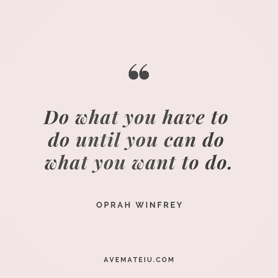 Do what you have to do until you can do what you want to do. Oprah Winfrey Quote 182 😏😎🔝•••#quote #quotes #quoteoftheday #qotd #motivation #inspiration #instaquotes #quotesgram #quotestags #motivational #inspo #motivationalquotes #inspirational #inspirationalquotes #inspirationoftheday #positive #life #succes #blogger #successquotes #confidence #happy #beautiful #lyrics #instadaily #bestoftheday #quotes #lovequotes #goodvibes