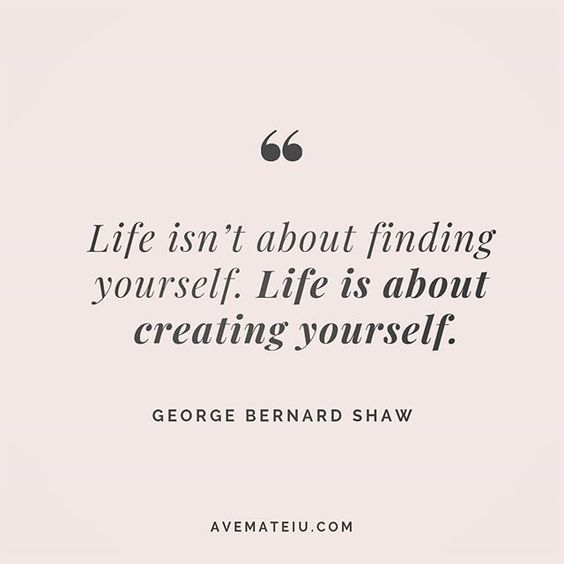 Life isn't about finding yourself. Life is about creating yourself. George Bernard Shaw Quote 201 😏😎🔝•••#quote #quotes #quoteoftheday #qotd #motivation #inspiration #instaquotes #quotesgram #quotestags #motivational #inspo #motivationalquotes #inspirational #inspirationalquotes #inspirationoftheday #positive #life #succes #blogger #successquotes #confidence #happy #beautiful #lyrics #instadaily #bestoftheday #quotes #lovequotes #goodvibes