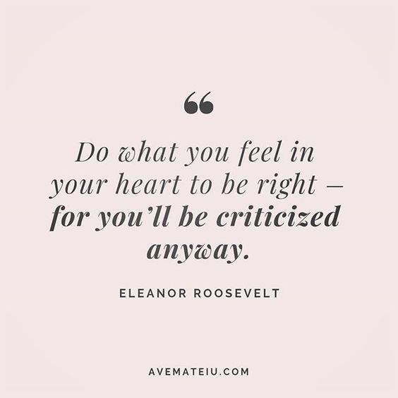 Do what you feel in your heart to be right - for you'll be criticized anyway. Eleanor Roosevelt Quote 202 😏😎🔝•••#quote #quotes #quoteoftheday #qotd #motivation #inspiration #instaquotes #quotesgram #quotestags #motivational #inspo #motivationalquotes #inspirational #inspirationalquotes #inspirationoftheday #positive #life #succes #blogger #successquotes #confidence #happy #beautiful #lyrics #instadaily #bestoftheday #quotes #lovequotes #goodvibes
