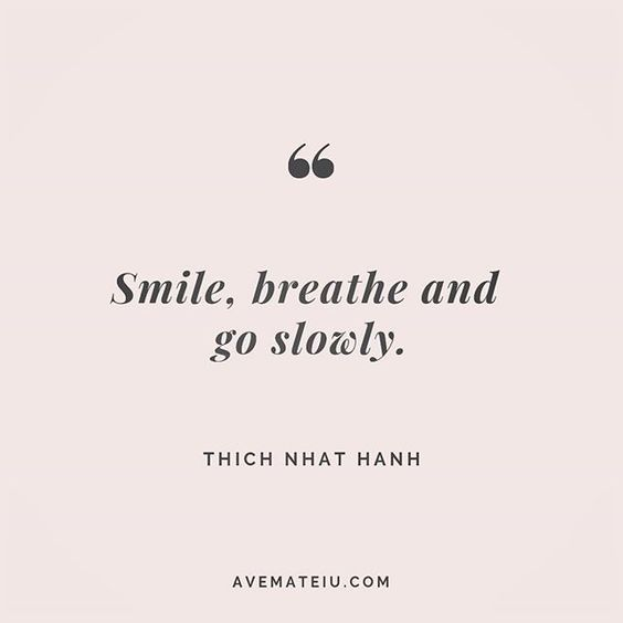 Smile, breathe and go slowly. Thich Nhat Hanh Quote 209 😏😎🔝 • • • #quote #quotes #quoteoftheday #qotd #motivation #inspiration #instaquotes #quotesgram #quotestags #motivational #inspo #motivationalquotes #inspirational #inspirationalquotes #inspirationoftheday #positive #life #succes #blogger #successquotes #confidence #happy #beautiful #lyrics #instadaily #bestoftheday #quotes #lovequotes #goodvibes