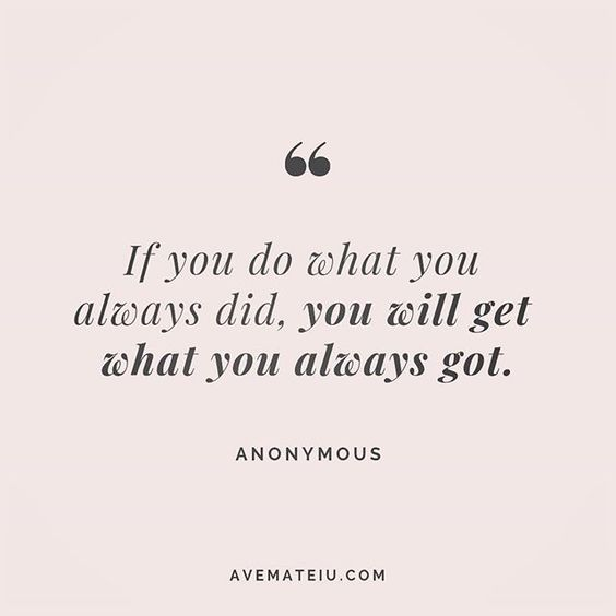 If you do what you always did, you will get what you always got. Anonymous Quote 213 😏😎🔝 • • • #quote #quotes #quoteoftheday #qotd #motivation #inspiration #instaquotes #quotesgram #quotestags #motivational #inspo #motivationalquotes #inspirational #inspirationalquotes #inspirationoftheday #positive #life #succes #blogger #successquotes #confidence #happy #beautiful #lyrics #instadaily #bestoftheday #quotes #lovequotes #goodvibes