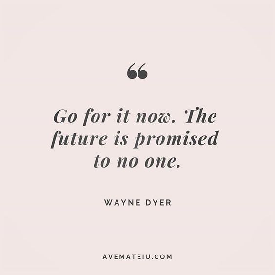 Go for it now. The future is promised to no one. Wayne Dyer Quote 220 😏😎🔝 • • • #quote #quotes #quoteoftheday #qotd #motivation #inspiration #instaquotes #quotesgram #quotestags #motivational #inspo #motivationalquotes #inspirational #inspirationalquotes #inspirationoftheday #positive #life #succes #blogger #successquotes #confidence #happy #beautiful #lyrics #instadaily #bestoftheday #quotes #lovequotes #goodvibes