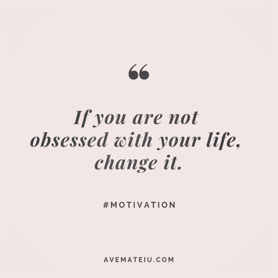 If you are not obsessed with your life, change it. Quote 237 😏😎 More quotes on avemateiu.com/quotes 🔝 • • • #MotivationalQuoteOfTheDay #quote #quotes #quoteoftheday #qotd #motivation #inspiration #instaquotes #quotesgram #quotestags #motivational #inspo #motivationalquotes #inspirational #inspirationalquotes #inspirationoftheday #positivequotes #lifequotes #success #leadershipquote #successquotes #confidence #happinessquotes #deepquotes #instadaily #bestoftheday #lovequotes #goodvibes #beautifulwords #wisdomquotes