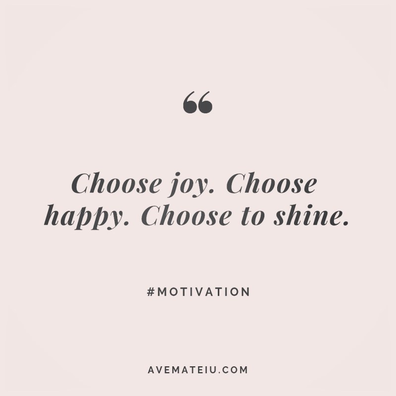 Choose joy. Choose happy. Choose to shine. Quote 243 😏😎 More quotes on avemateiu.com/quotes 🔝 • • • #MotivationalQuoteOfTheDay #quote #quotes #quoteoftheday #qotd #motivation #inspiration #instaquotes #quotesgram #quotestags #motivational #inspo #motivationalquotes #inspirational #inspirationalquotes #inspirationoftheday #positivequotes #lifequotes #success #leadershipquote #successquotes #confidence #happinessquotes #deepquotes #instadaily #bestoftheday #lovequotes #goodvibes #beautifulwords #wisdomquotes