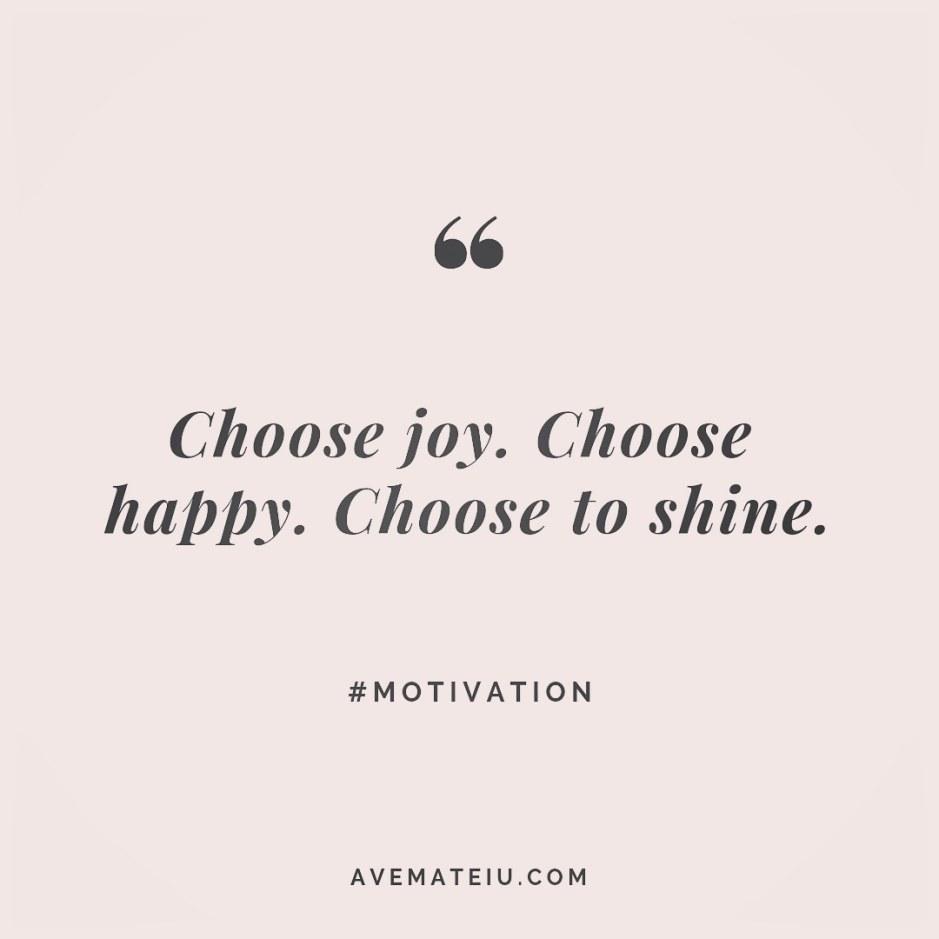 Choose joy. Choose happy. Choose to shine. Quote 243 😏😎 More quotes on avemateiu.com/quotes 🔝 • • • #MotivationalQuoteOfTheDay #quote #quotes #quoteoftheday #qotd #motivation #inspiration #instaquotes #quotesgram #quotestags #motivational #inspo #motivationalquotes #inspirational #inspirationalquotes #inspirationoftheday #positivequotes #lifequotes #success #leadershipquote #successquotes #confidence #happinessquotes #deepquotes #instadaily #bestoftheday #lovequotes #goodvibes #beautifulwords #wisdomquotes