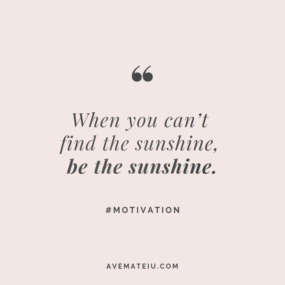 When you can't find the sunshine, be the sunshine. Quote 246 😏😎 More quotes on avemateiu.com/quotes 🔝 • • • #MotivationalQuoteOfTheDay #beautifulwords #deepquotes #happinessquotes #inspirationalquotes #leadershipquote #lifequotes #motivationalquotes #positivequotes #successquotes #wisdomquotes #goalsetter #successmindset #inspirationdaily #inspirationalquoteoftheday #selfdetermination #successfulday #motivation #confidence #instadaily #bestoftheday #goodvibes #quoteoftheday #instaquotes #quotesgram #inspo #quote #quotes #qotd