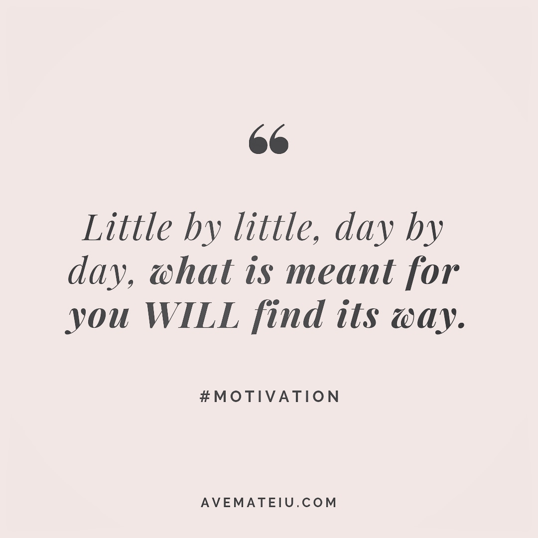 Little By Little Day By Day What Is Meant For You Will Find Its