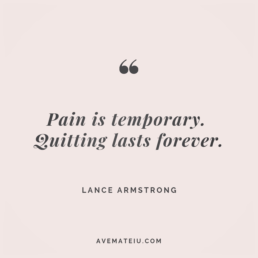 Pain Is Temporary Quitting Lasts Forever Lance Armstrong Quote 250