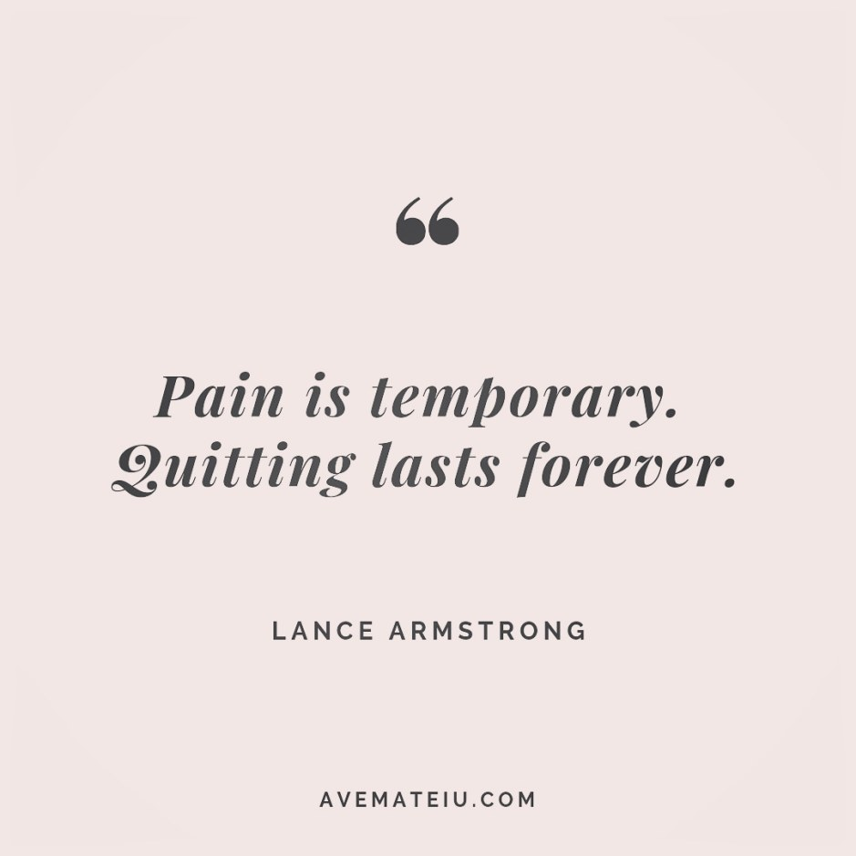 Pain is temporary. Quitting lasts forever. Lance Armstrong Quote 250 😏😎 More quotes on avemateiu.com/quotes 🔝 • • • #MotivationalQuoteOfTheDay #beautifulwords #deepquotes #happinessquotes #inspirationalquotes #leadershipquote #lifequotes #motivationalquotes #positivequotes #successquotes #wisdomquotes #goalsetter #successmindset #inspirationdaily #inspirationalquoteoftheday #selfdetermination #successfulday #motivation #confidence #instadaily #bestoftheday #goodvibes #quoteoftheday