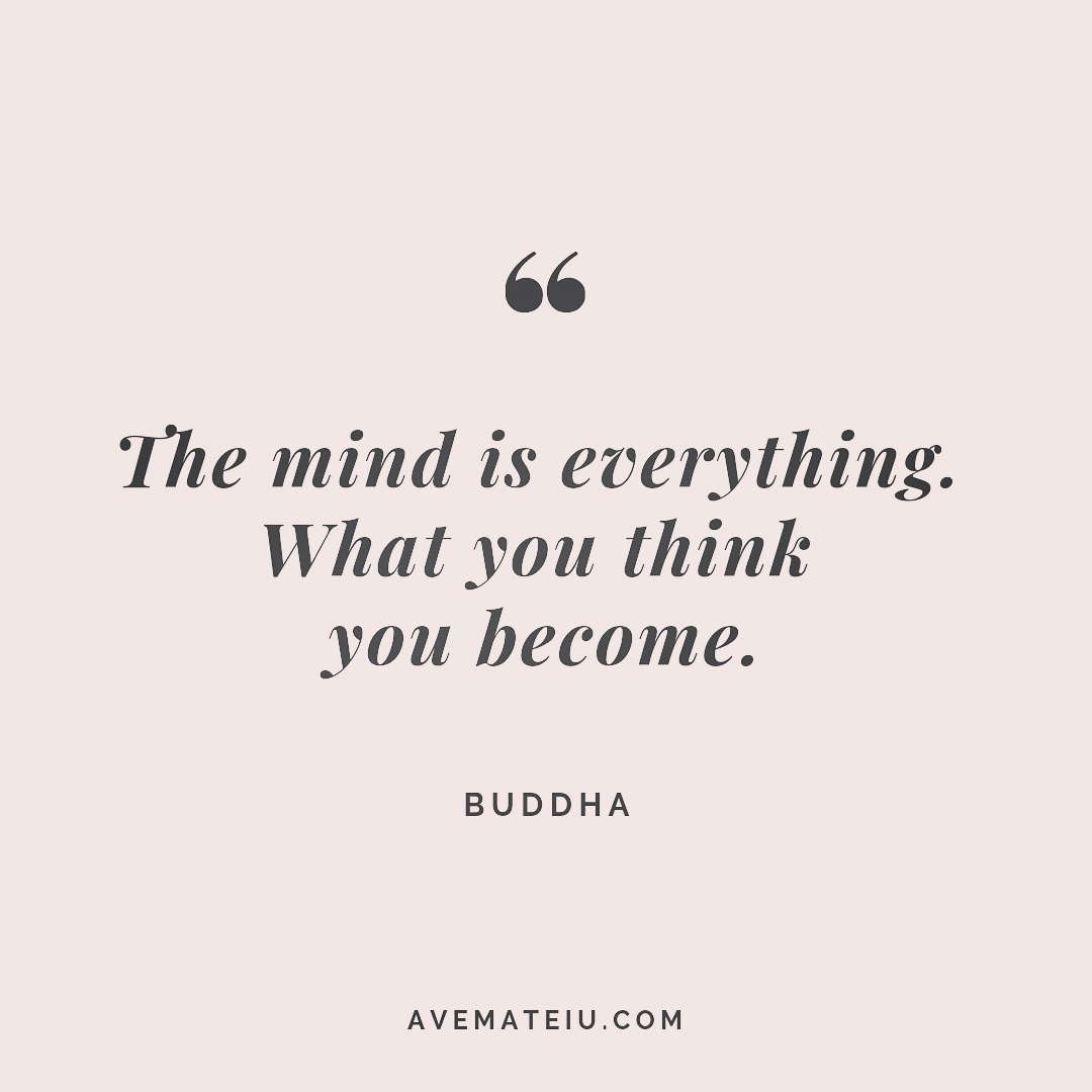 The mind is everything. What you think you become. Buddha Quote 255 - Motivational Quotes, Deep Quotes, Love Quotes, To live by Quotes, Inspirational Quotes, Positive Quotes, About Strength Quotes, Life Quotes, Confidence Quotes, Happy Quotes, Success Quotes, Faith Quotes, Encouragement Quotes, Wisdom Quotes https://avemateiu.com/quotes/