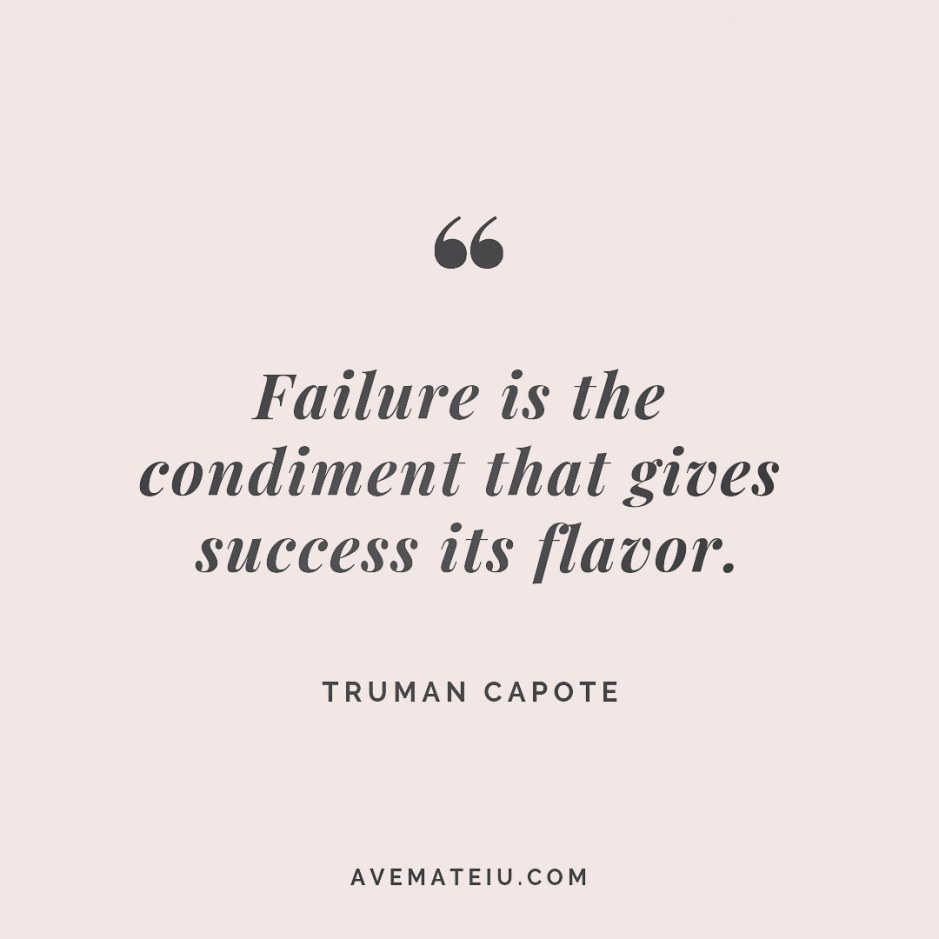Failure is the condiment that gives success its flavor. Truman Capote Quote 260 - Motivational Quotes, Deep Quotes, Love Quotes, To live by Quotes, Inspirational Quotes, Positive Quotes, About Strength Quotes, Life Quotes, Confidence Quotes, Happy Quotes, Success Quotes, Faith Quotes, Encouragement Quotes, Wisdom Quotes https://avemateiu.com/quotes/
