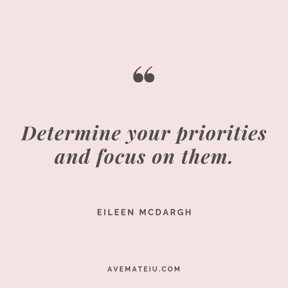 Determine your priorities and focus on them. Eileen McDargh Quote #261 - Motivational Quotes, Deep Quotes, Love Quotes, To live by Quotes, Inspirational Quotes, Positive Quotes, About Strength Quotes, Life Quotes, Confidence Quotes, Happy Quotes, Success Quotes, Faith Quotes, Encouragement Quotes, Wisdom Quotes https://avemateiu.com/quotes/