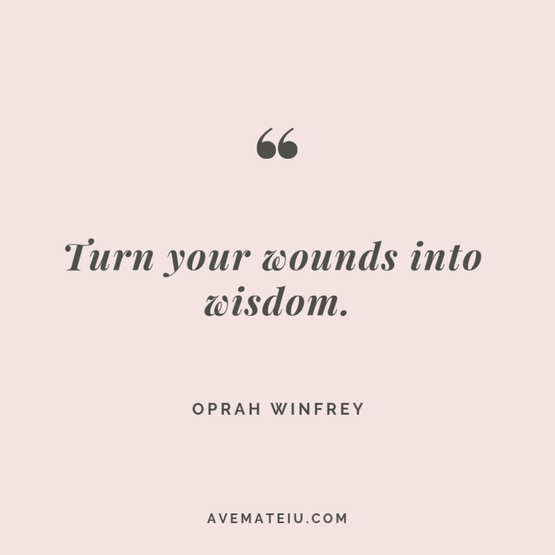 Turn your wounds into wisdom. Oprah Winfrey Quote #263 - Motivational Quotes, Deep Quotes, Love Quotes, To live by Quotes, Inspirational Quotes, Positive Quotes, About Strength Quotes, Life Quotes, Confidence Quotes, Happy Quotes, Success Quotes, Faith Quotes, Encouragement Quotes, Wisdom Quotes https://avemateiu.com/quotes/