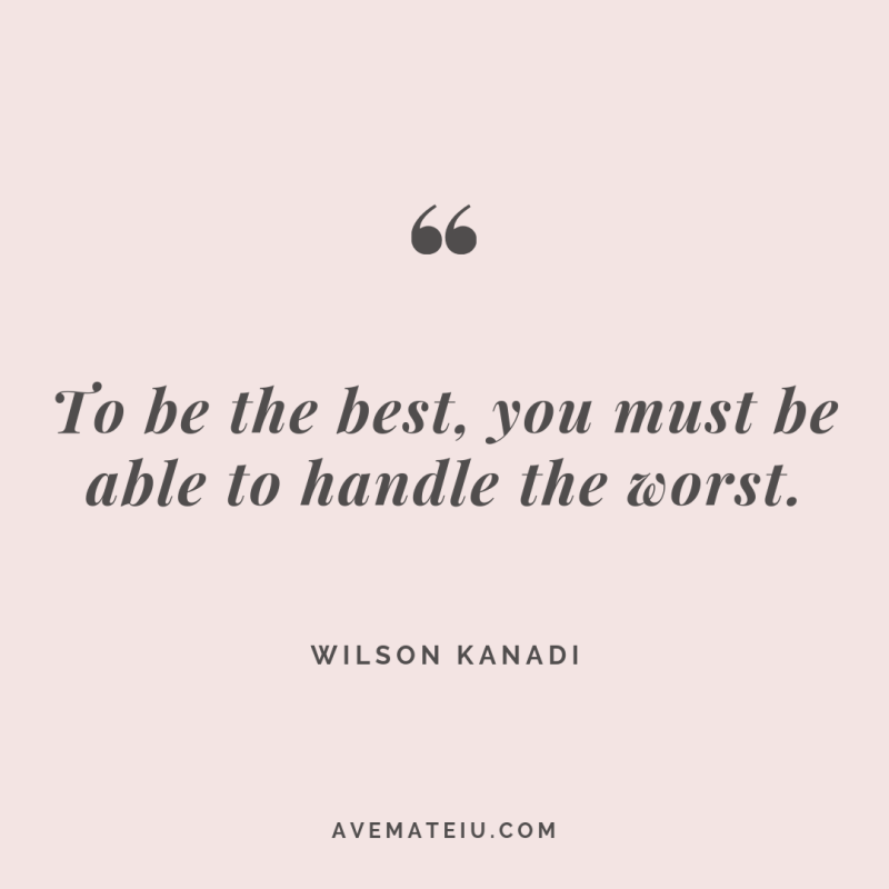 To be the best, you must be able to handle the worst. - Wilson Kanadi Quote #268 - Motivational Quotes, Deep Quotes, Love Quotes, To live by Quotes, Inspirational Quotes, Positive Quotes, About Strength Quotes, Life Quotes, Confidence Quotes, Happy Quotes, Success Quotes, Faith Quotes, Encouragement Quotes, Wisdom Quotes https://avemateiu.com/quotes/