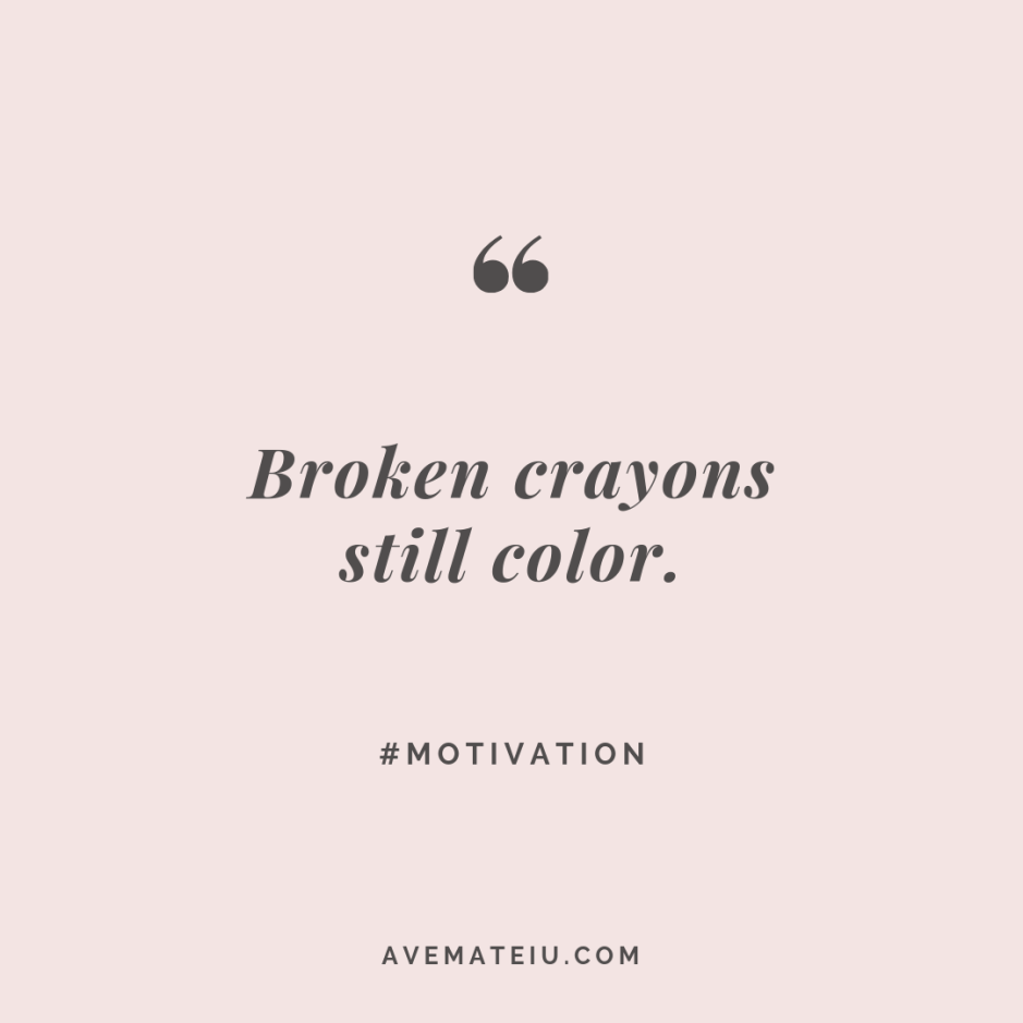 Broken crayons still color. Quote #269 - Motivational Quotes, Deep Quotes, Love Quotes, To live by Quotes, Inspirational Quotes, Positive Quotes, About Strength Quotes, Life Quotes, Confidence Quotes, Happy Quotes, Success Quotes, Faith Quotes, Encouragement Quotes, Wisdom Quotes https://avemateiu.com/quotes/