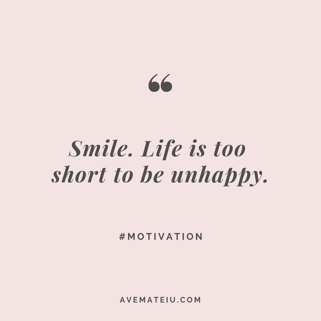 Smile. Life is too short to be unhappy Quote #271 - Motivational Quotes, Deep Quotes, Love Quotes, To live by Quotes, Inspirational Quotes, Positive Quotes, About Strength Quotes, Life Quotes, Confidence Quotes, Happy Quotes, Success Quotes, Faith Quotes, Encouragement Quotes, Wisdom Quotes https://avemateiu.com/quotes/