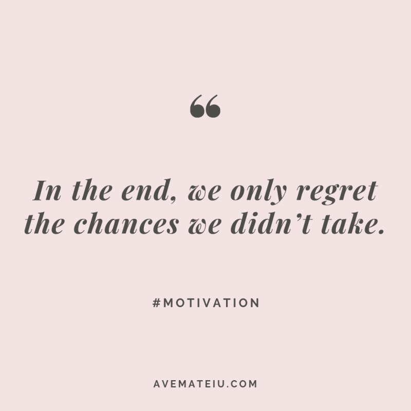 In the end, we only regret the chances we didn't take. Quote #273 - Motivational Quotes, Deep Quotes, Love Quotes, To live by Quotes, Inspirational Quotes, Positive Quotes, About Strength Quotes, Life Quotes, Confidence Quotes, Happy Quotes, Success Quotes, Faith Quotes, Encouragement Quotes, Wisdom Quotes https://avemateiu.com/quotes/