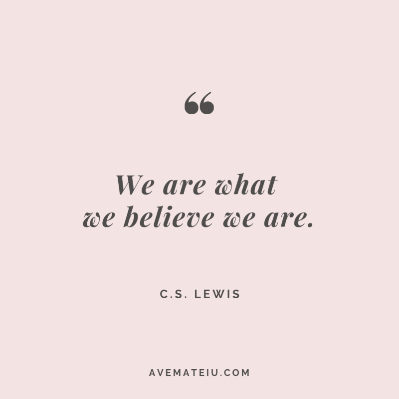We are what we believe we are. - C.S. Lewis Quote #275 - Motivational Quotes, Deep Quotes, Love Quotes, To live by Quotes, Inspirational Quotes, Positive Quotes, About Strength Quotes, Life Quotes, Confidence Quotes, Happy Quotes, Success Quotes, Faith Quotes, Encouragement Quotes, Wisdom Quotes https://avemateiu.com/quotes/