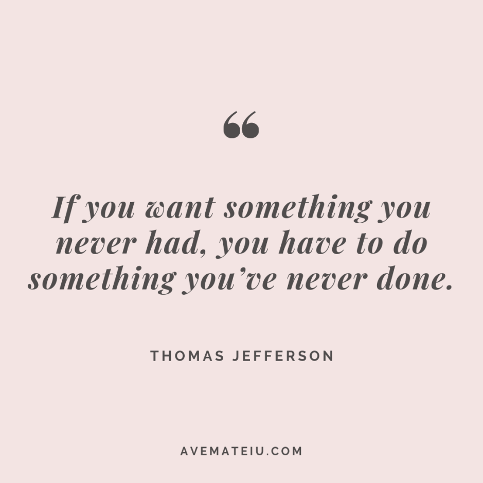 If you want something you never had, you have to do something you've never done. - Thomas Jefferson Quote #279 - Motivational Quotes, Deep Quotes, Love Quotes, To live by Quotes, Inspirational Quotes, Positive Quotes, About Strength Quotes, Life Quotes, Confidence Quotes, Happy Quotes, Success Quotes, Faith Quotes, Encouragement Quotes, Wisdom Quotes https://avemateiu.com/quotes/