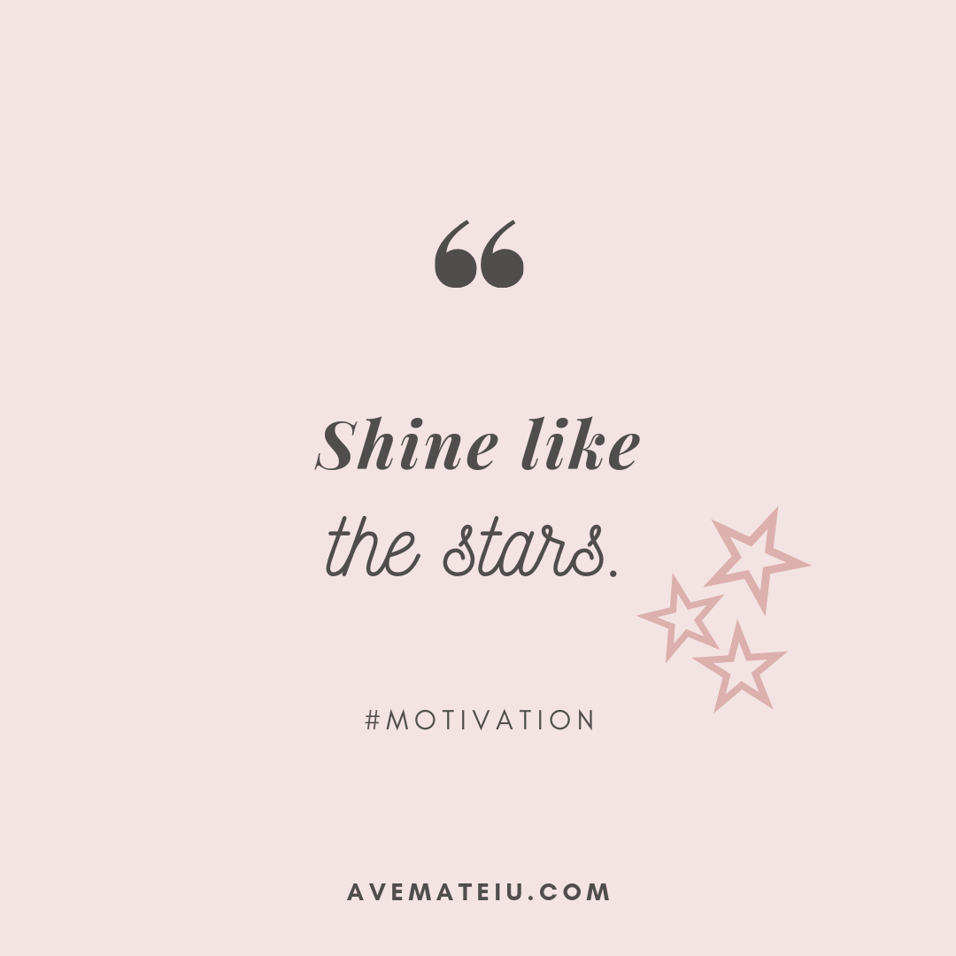 Shine like the stars. Quote #282 - Motivational Quotes, Deep Quotes, Love Quotes, To live by Quotes, Inspirational Quotes, Positive Quotes, About Strength Quotes, Life Quotes, Confidence Quotes, Happy Quotes, Success Quotes, Faith Quotes, Encouragement Quotes, Wisdom Quotes https://avemateiu.com/quotes/