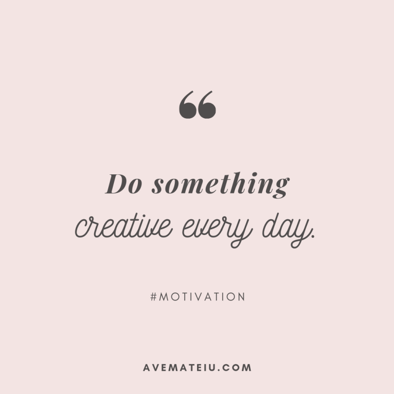 Do something creative everyday. Quote #283 - Motivational Quotes, Deep Quotes, Love Quotes, To live by Quotes, Inspirational Quotes, Positive Quotes, About Strength Quotes, Life Quotes, Confidence Quotes, Happy Quotes, Success Quotes, Faith Quotes, Encouragement Quotes, Wisdom Quotes https://avemateiu.com/quotes/