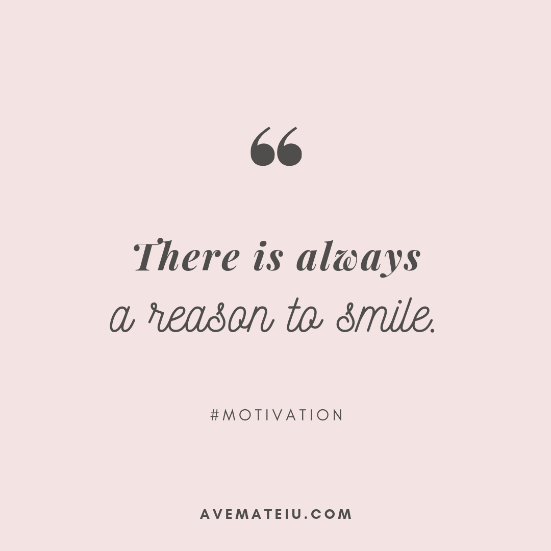 There is always a reason to smile. Quote #284 - Motivational Quotes, Deep Quotes, Love Quotes, To live by Quotes, Inspirational Quotes, Positive Quotes, About Strength Quotes, Life Quotes, Confidence Quotes, Happy Quotes, Success Quotes, Faith Quotes, Encouragement Quotes, Wisdom Quotes https://avemateiu.com/quotes/