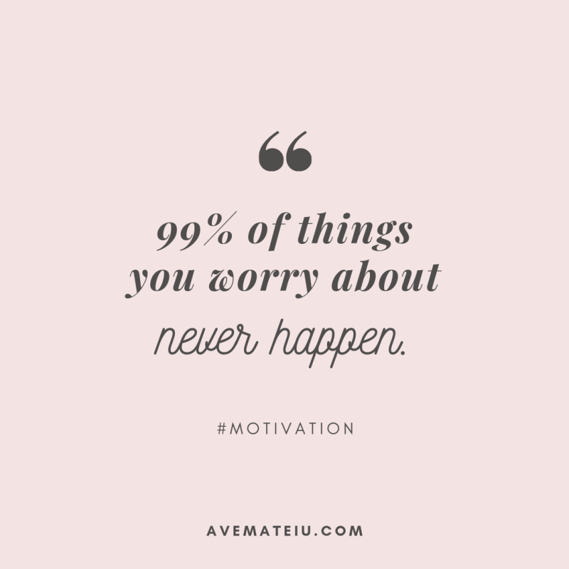 99% of things you worry about never happen. Quote 287 - Motivational Quotes, Deep Quotes, Love Quotes, To live by Quotes, Inspirational Quotes, Positive Quotes, About Strength Quotes, Life Quotes, Confidence Quotes, Happy Quotes, Success Quotes, Faith Quotes, Encouragement Quotes, Wisdom Quotes https://avemateiu.com/quotes/