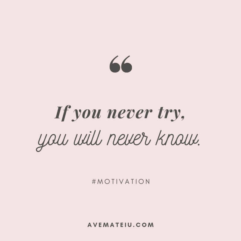 If you never try, you will never know. Quote 291 - Motivational Quotes, Deep Quotes, Love Quotes, To live by Quotes, Inspirational Quotes, Positive Quotes, About Strength Quotes, Life Quotes, Confidence Quotes, Happy Quotes, Success Quotes, Faith Quotes, Encouragement Quotes, Wisdom Quotes https://avemateiu.com/quotes/