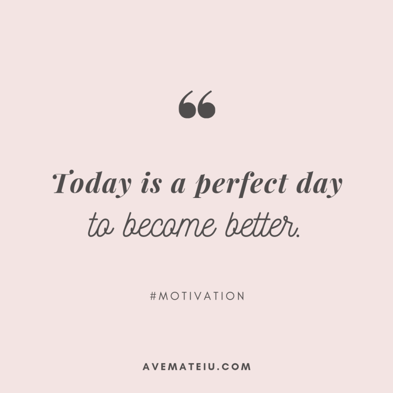 Today is a perfect day to become better. Quote 294 - Motivational Quotes, Deep Quotes, Love Quotes, To live by Quotes, Inspirational Quotes, Positive Quotes, About Strength Quotes, Life Quotes, Confidence Quotes, Happy Quotes, Success Quotes, Faith Quotes, Encouragement Quotes, Wisdom Quotes https://avemateiu.com/quotes/