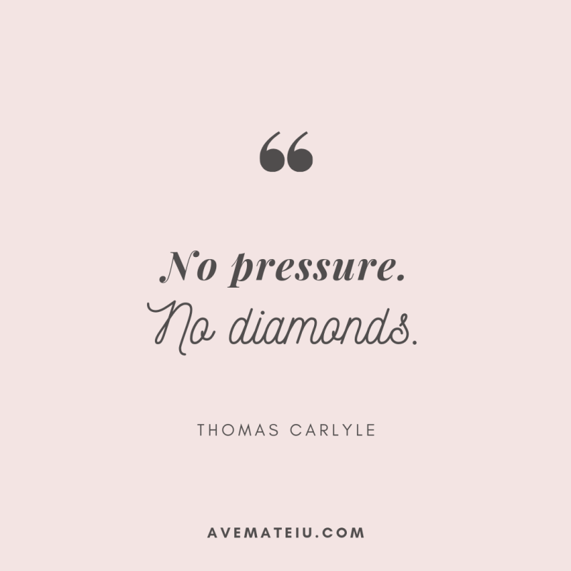 No pressure. No diamonds. Quote 295- Motivational Quotes, Deep Quotes, Love Quotes, To live by Quotes, Inspirational Quotes, Positive Quotes, About Strength Quotes, Life Quotes, Confidence Quotes, Happy Quotes, Success Quotes, Faith Quotes, Encouragement Quotes, Wisdom Quotes https://avemateiu.com/quotes/