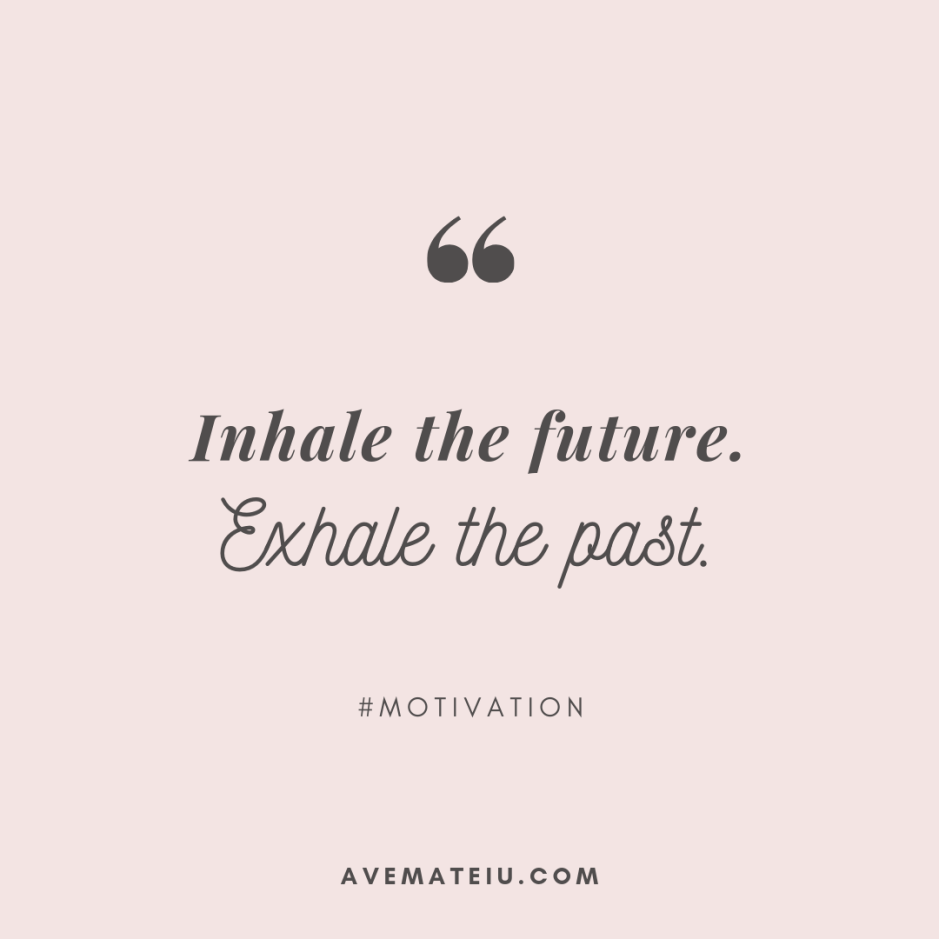 Inhale the future. Exhale the past. Quote 298 - Motivational Quotes, Deep Quotes, Love Quotes, To live by Quotes, Inspirational Quotes, Positive Quotes, About Strength Quotes, Life Quotes, Confidence Quotes, Happy Quotes, Success Quotes, Faith Quotes, Encouragement Quotes, Wisdom Quotes https://avemateiu.com/quotes/