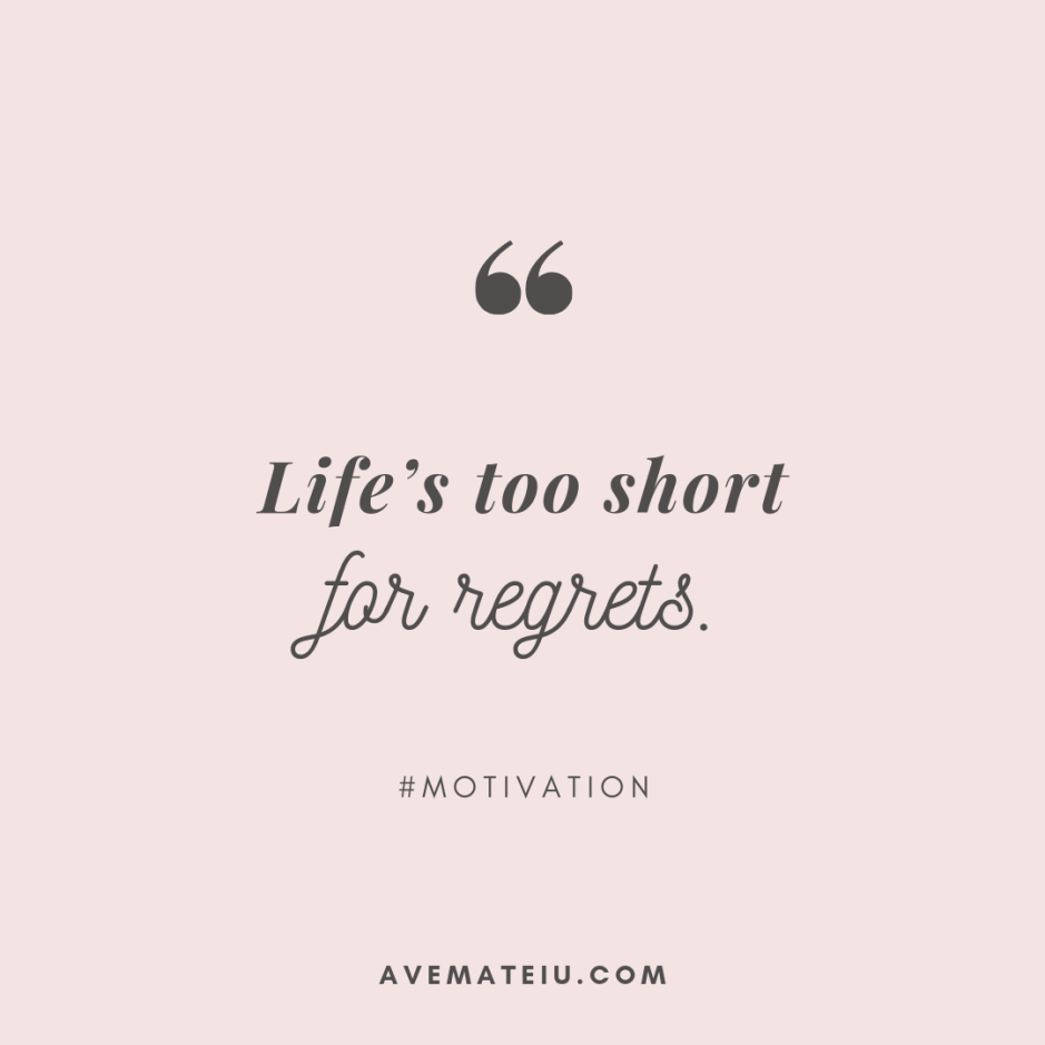 Life's too short for regrets. Quote 302 - Motivational Quotes, Deep Quotes, Love Quotes, To live by Quotes, Inspirational Quotes, Positive Quotes, About Strength Quotes, Life Quotes, Confidence Quotes, Happy Quotes, Success Quotes, Faith Quotes, Encouragement Quotes, Wisdom Quotes https://avemateiu.com/quotes/