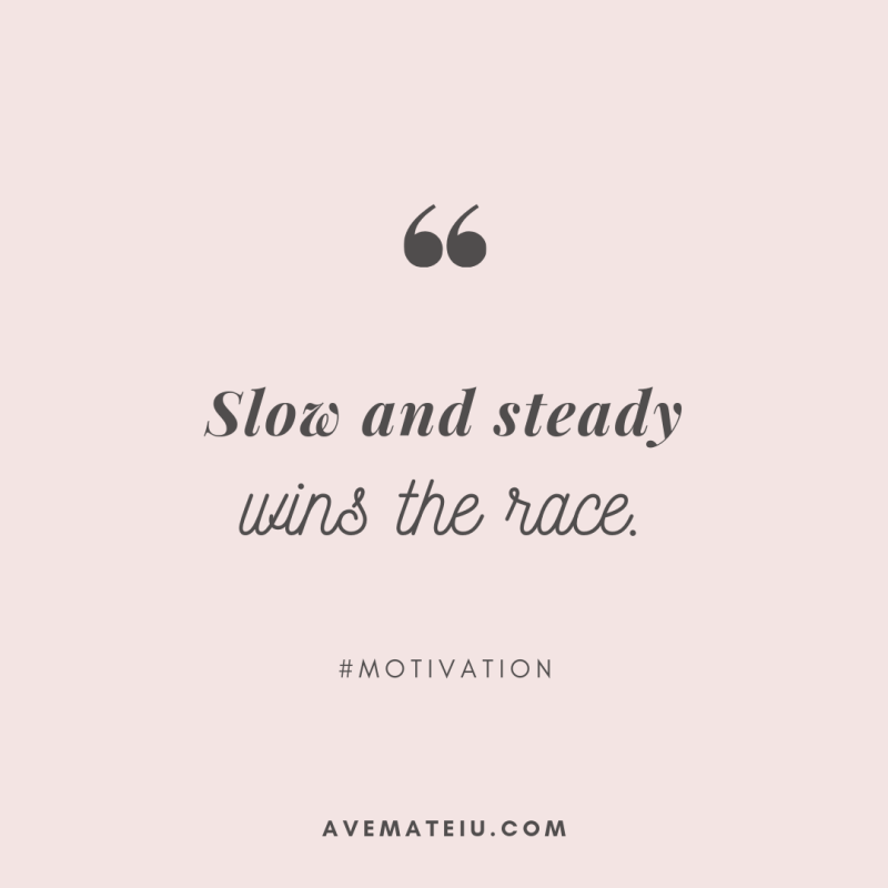 Slow and steady wins the race. Quote 309 - Motivational Quotes, Deep Quotes, Love Quotes, To live by Quotes, Inspirational Quotes, Positive Quotes, About Strength Quotes, Life Quotes, Confidence Quotes, Happy Quotes, Success Quotes, Faith Quotes, Encouragement Quotes, Wisdom Quotes https://avemateiu.com/quotes/