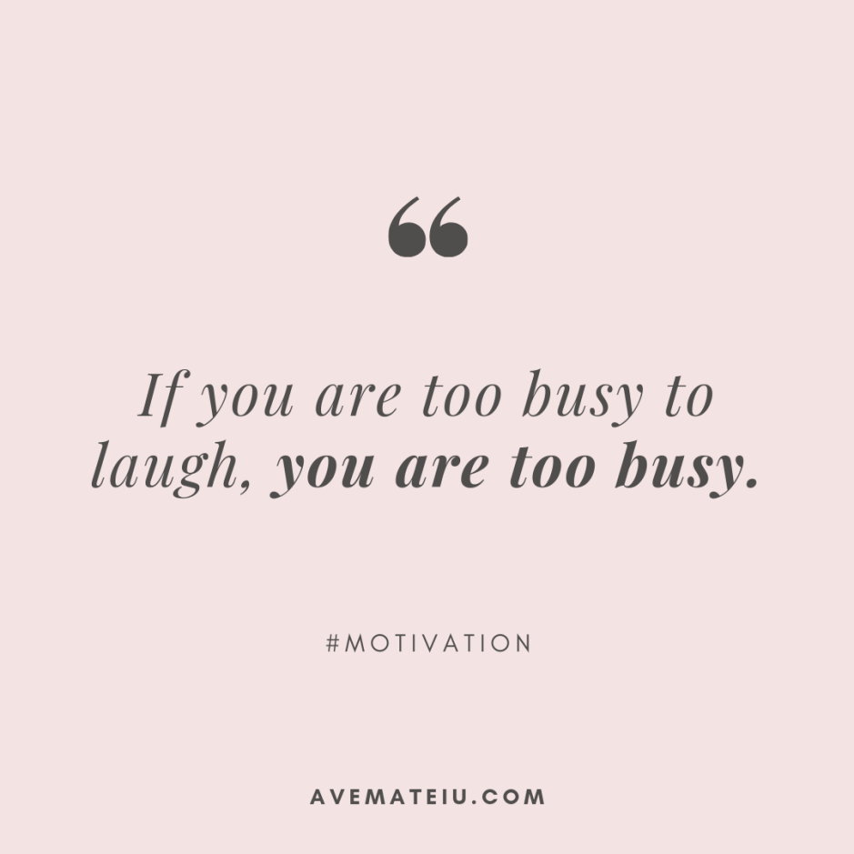 If you are too busy to laugh, you are too busy.. Quote 312 - Motivational Quotes, Deep Quotes, Love Quotes, To live by Quotes, Inspirational Quotes, Positive Quotes, About Strength Quotes, Life Quotes, Confidence Quotes, Happy Quotes, Success Quotes, Faith Quotes, Encouragement Quotes, Wisdom Quotes https://avemateiu.com/quotes/