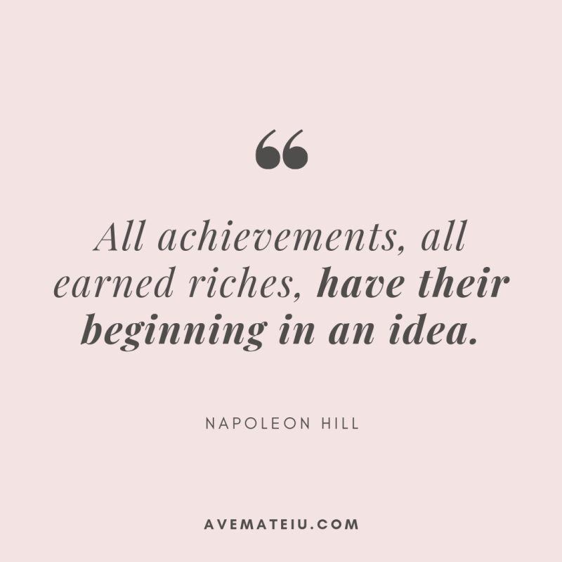 All achievements, all earned riches, have their beginning in an idea. - Napoleon Hill Quote 315 - Motivational Quotes, Deep Quotes, Love Quotes, To live by Quotes, Inspirational Quotes, Positive Quotes, About Strength Quotes, Life Quotes, Confidence Quotes, Happy Quotes, Success Quotes, Faith Quotes, Encouragement Quotes, Wisdom Quotes https://avemateiu.com/quotes/