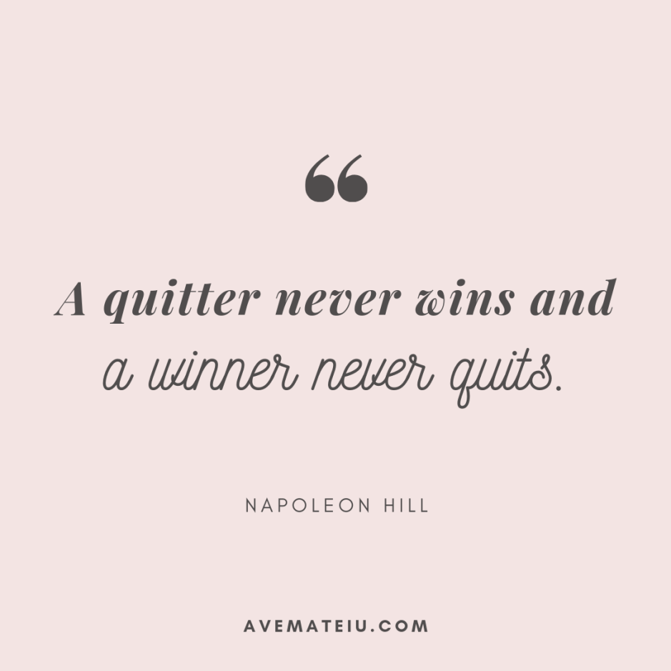 A quitter never wins and a winner never quits. - Napoleon Hill Quote 320 - Motivational Quotes, Deep Quotes, Love Quotes, To live by Quotes, Inspirational Quotes, Positive Quotes, About Strength Quotes, Life Quotes, Confidence Quotes, Happy Quotes, Success Quotes, Faith Quotes, Encouragement Quotes, Wisdom Quotes https://avemateiu.com/quotes/