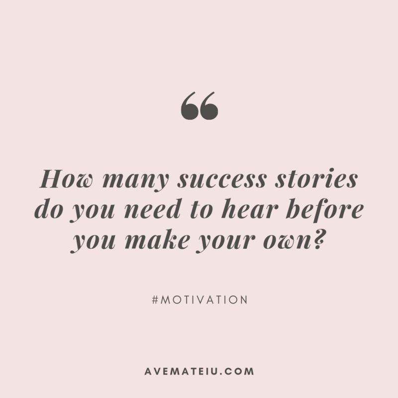 How many success stories do you need to hear before you make your own? Quote 323 - Motivational Quotes, Deep Quotes, Love Quotes, To live by Quotes, Inspirational Quotes, Positive Quotes, About Strength Quotes, Life Quotes, Confidence Quotes, Happy Quotes, Success Quotes, Faith Quotes, Encouragement Quotes, Wisdom Quotes https://avemateiu.com/quotes/
