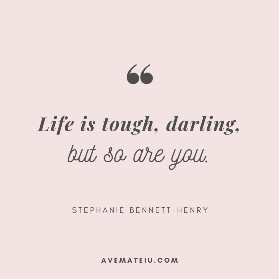 Life is tough, darling, but so are you. - Stephanie Bennett-Henry Quote 327 - Motivational Quotes, Deep Quotes, Love Quotes, To live by Quotes, Inspirational Quotes, Positive Quotes, About Strength Quotes, Life Quotes, Confidence Quotes, Happy Quotes, Success Quotes, Faith Quotes, Encouragement Quotes, Wisdom Quotes https://avemateiu.com/quotes/