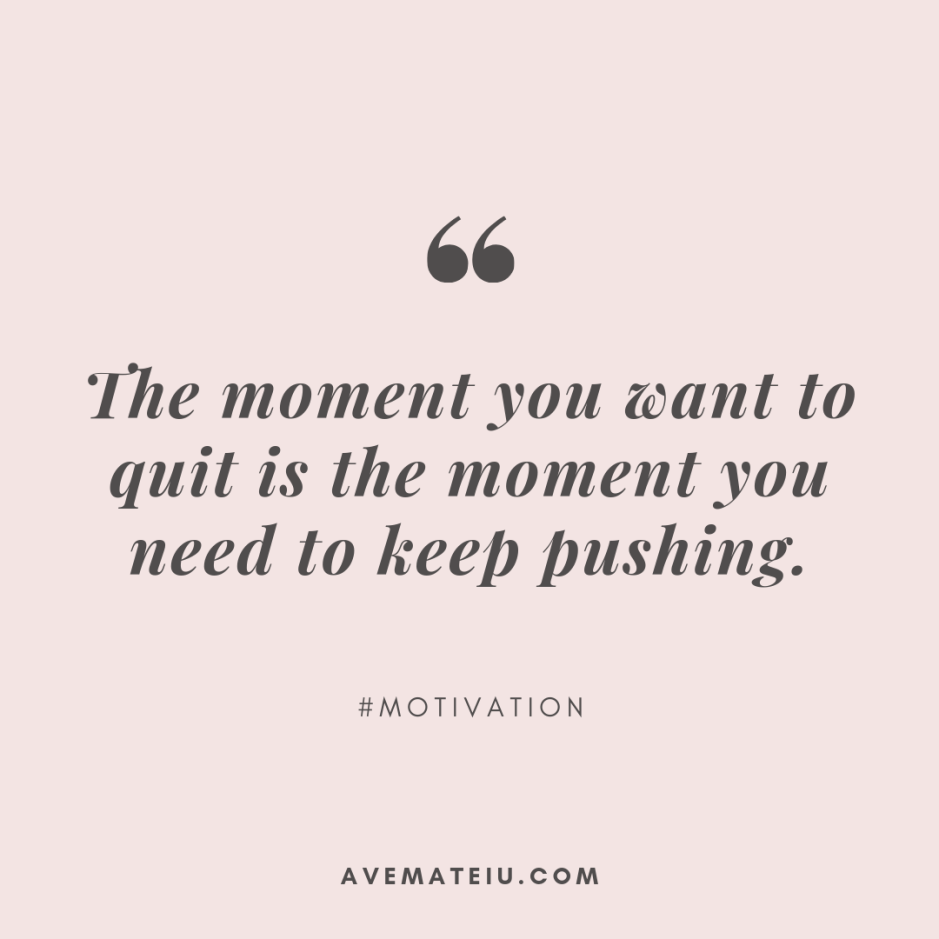 The moment you want to quit is the moment you need to keep pushing. Quote 330 - Motivational Quotes, Deep Quotes, Love Quotes, To live by Quotes, Inspirational Quotes, Positive Quotes, About Strength Quotes, Life Quotes, Confidence Quotes, Happy Quotes, Success Quotes, Faith Quotes, Encouragement Quotes, Wisdom Quotes https://avemateiu.com/quotes/