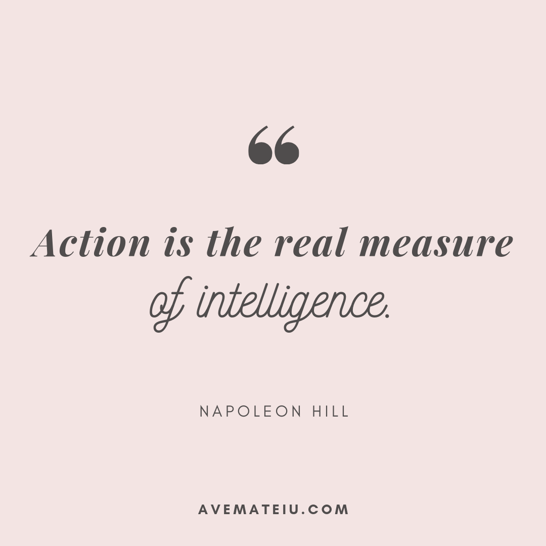 Action is the real measure of intelligence. - Napoleon Hill Quote 331 - Motivational Quotes, Deep Quotes, Love Quotes, To live by Quotes, Inspirational Quotes, Positive Quotes, About Strength Quotes, Life Quotes, Confidence Quotes, Happy Quotes, Success Quotes, Faith Quotes, Encouragement Quotes, Wisdom Quotes https://avemateiu.com/quotes/