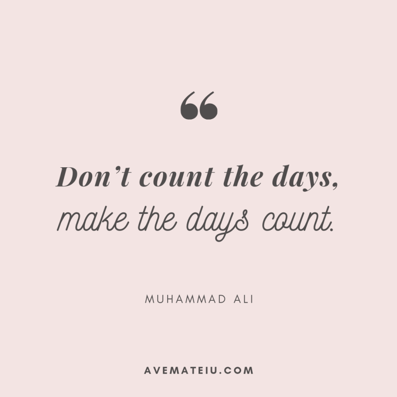 Don't count the days make the days count. - Muhammad Ali Quote 333 - Motivational Quotes, Deep Quotes, Love Quotes, To live by Quotes, Inspirational Quotes, Positive Quotes, About Strength Quotes, Life Quotes, Confidence Quotes, Happy Quotes, Success Quotes, Faith Quotes, Encouragement Quotes, Wisdom Quotes https://avemateiu.com/quotes/