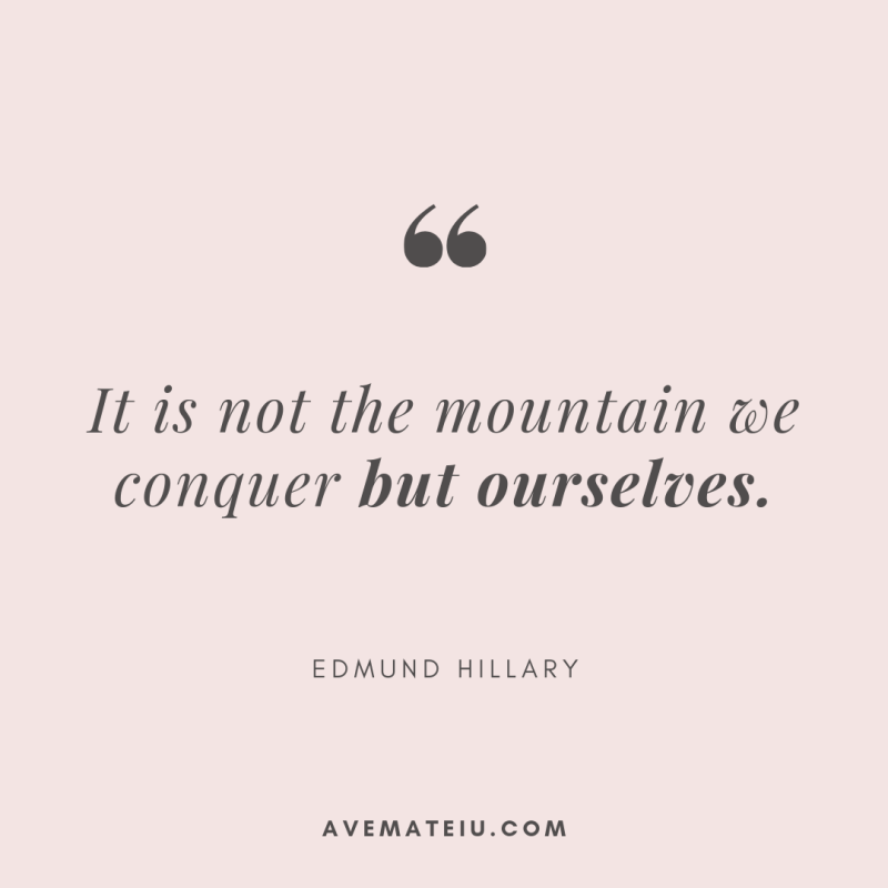 It is not the mountain we conquer but ourselves. - Edmund Hillary Quote 334 - Motivational Quotes, Deep Quotes, Love Quotes, To live by Quotes, Inspirational Quotes, Positive Quotes, About Strength Quotes, Life Quotes, Confidence Quotes, Happy Quotes, Success Quotes, Faith Quotes, Encouragement Quotes, Wisdom Quotes https://avemateiu.com/quotes/