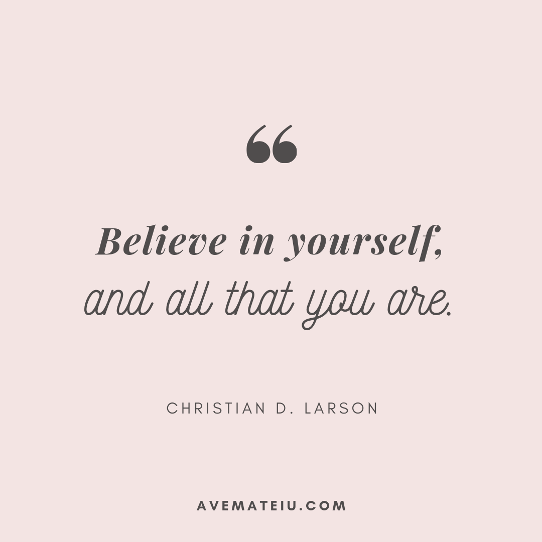 Believe in yourself and all that you are. - Christian D. Larson Quote 338 - Motivational Quotes, Deep Quotes, Love Quotes, To live by Quotes, Inspirational Quotes, Positive Quotes, About Strength Quotes, Life Quotes, Confidence Quotes, Happy Quotes, Success Quotes, Faith Quotes, Encouragement Quotes, Wisdom Quotes https://avemateiu.com/quotes/