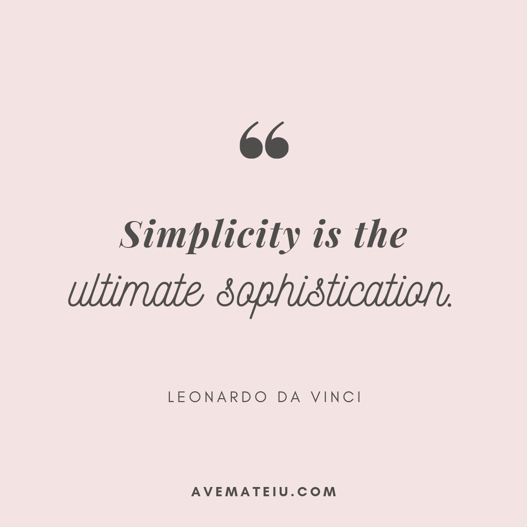 Simplicity is the ultimate sophistication. - Leonardo da Vinci Quote 342 - Motivational Quotes, Deep Quotes, Love Quotes, To live by Quotes, Inspirational Quotes, Positive Quotes, About Strength Quotes, Life Quotes, Confidence Quotes, Happy Quotes, Success Quotes, Faith Quotes, Encouragement Quotes, Wisdom Quotes https://avemateiu.com/quotes/