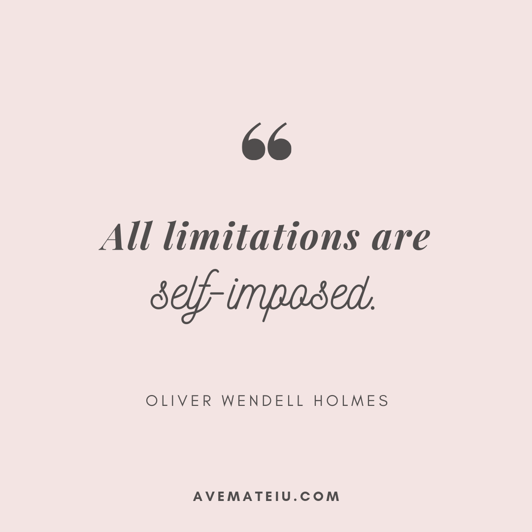 All limitations are self-imposed. - Oliver Wendell Holmes Quote 343 - Motivational Quotes, Deep Quotes, Love Quotes, To live by Quotes, Inspirational Quotes, Positive Quotes, About Strength Quotes, Life Quotes, Confidence Quotes, Happy Quotes, Success Quotes, Faith Quotes, Encouragement Quotes, Wisdom Quotes https://avemateiu.com/quotes/