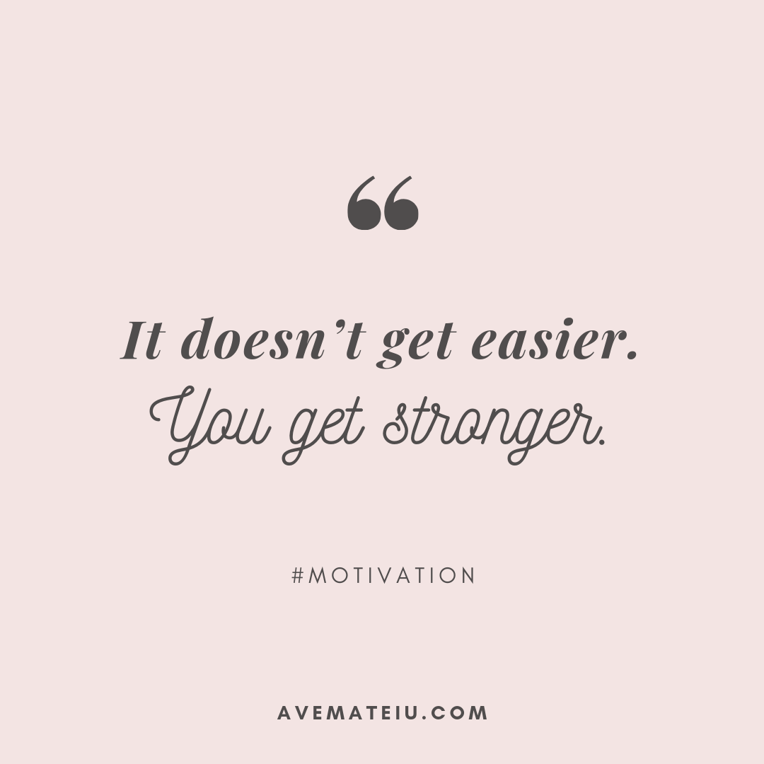It doesn't get easier. You get stronger. Quote 348 - Motivational Quotes, Deep Quotes, Love Quotes, To live by Quotes, Inspirational Quotes, Positive Quotes, About Strength Quotes, Life Quotes, Confidence Quotes, Happy Quotes, Success Quotes, Faith Quotes, Encouragement Quotes, Wisdom Quotes https://avemateiu.com/quotes/